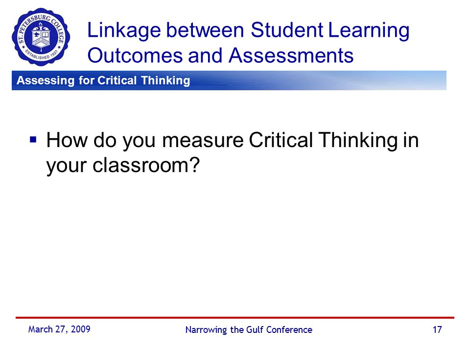 measuring critical thinking Measuring my critical thinking for each question, select the answer that best describes you 1 when i analyze information, data (facts and.