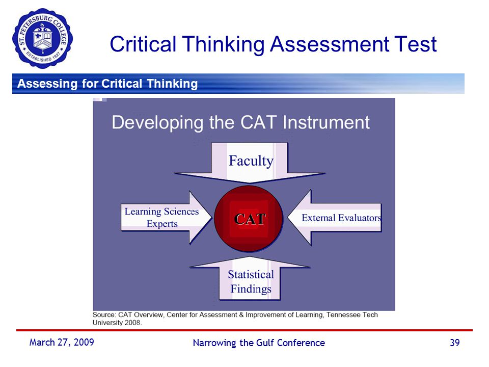 critical thinking assessment test cat The critical thinking assessment test, also known as cat, is a unique tool designed to assess and promote the improvement of critical thinking and real-world problem solving skills.