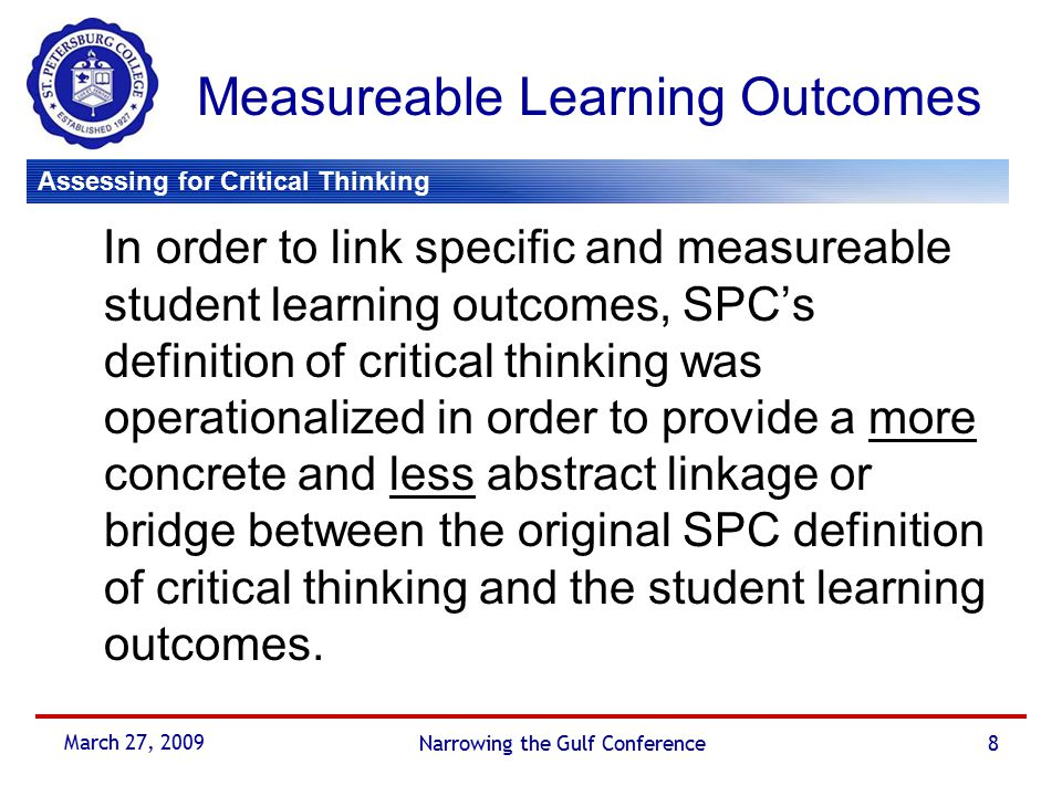 critical thinking learning outcomes Task 1 ⅰ by the end of this semester, we must recommend one or more instruments that assesses critical creative thinking ⅰ do not reinvent the wheel no need ⅰ the instrument will be used to assess the critical thinking slo for exiting/graduating students – the end product of a wu education ⅰ i not every student.