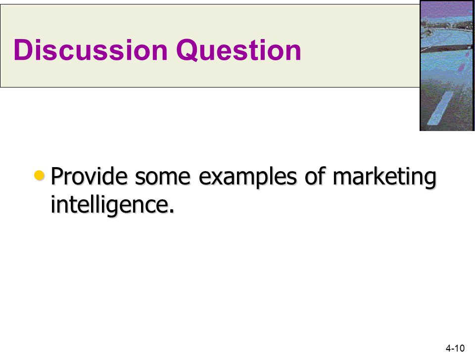 Discussion Question Provide some examples of marketing intelligence.