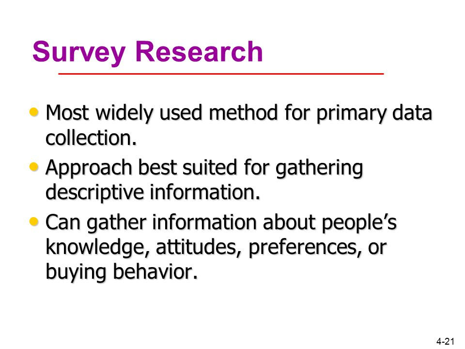 Survey Research Most widely used method for primary data collection.