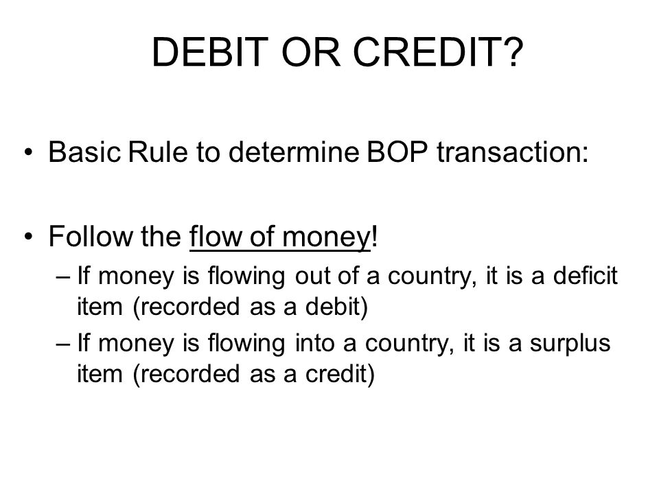 DEBIT OR CREDIT Basic Rule to determine BOP transaction: