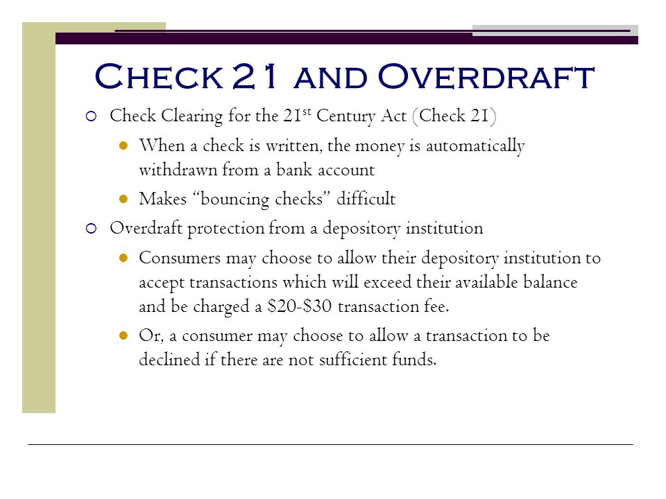 Check 21 and Overdraft Check Clearing for the 21st Century Act (Check 21)