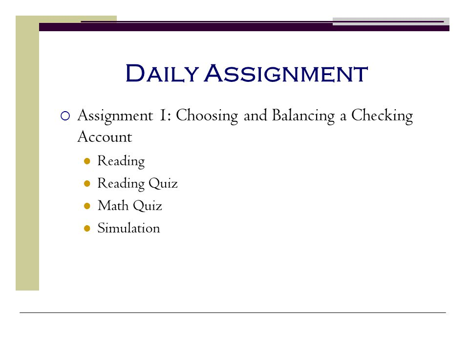 Daily Assignment Assignment 1: Choosing and Balancing a Checking Account. Reading. Reading Quiz. Math Quiz.