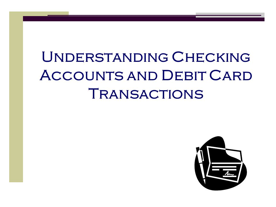 Understanding Checking Accounts and Debit Card Transactions
