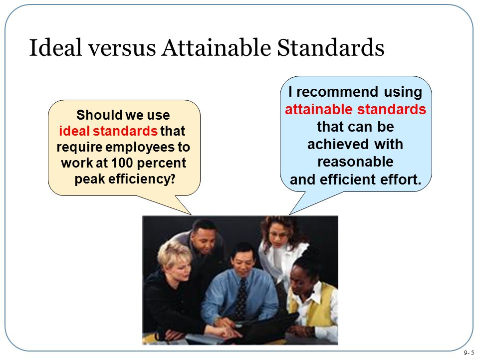 Ideal versus Attainable Standards