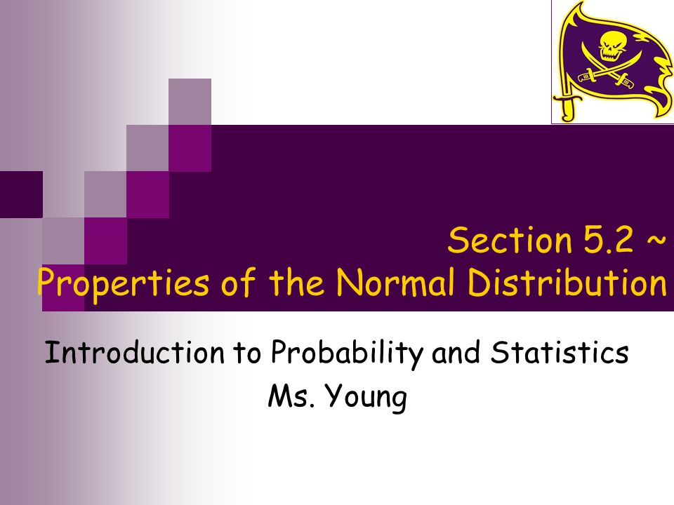 Section 5.2 ~ Properties of the Normal Distribution