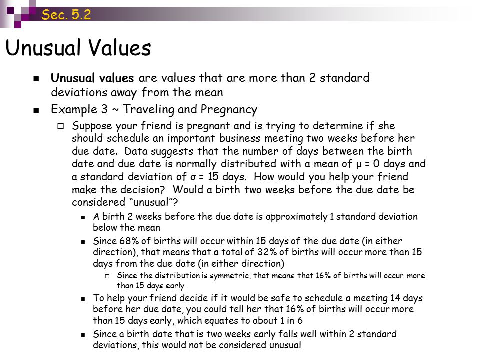 Sec. 5.2 Unusual Values. Unusual values are values that are more than 2 standard deviations away from the mean.