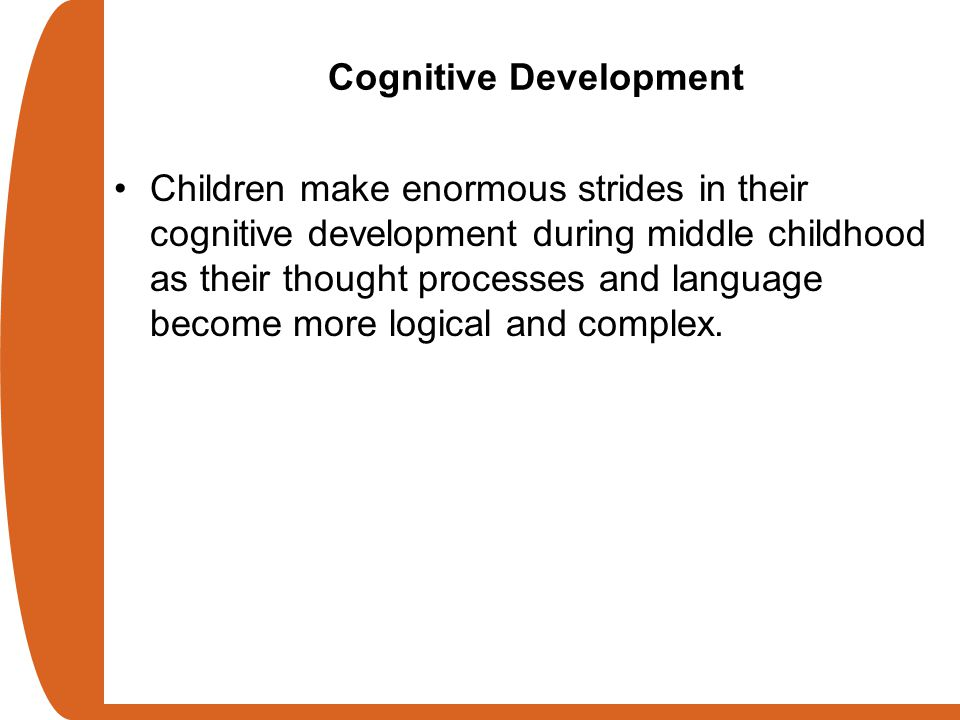 physical and cognitive development in middle childhood Middle childhood: physical & cognitive development chapter 9 development across the lifespan physical development in middle childhood: slow but steady ~beginning at about age 6 and continuing to age 12, children go through middle childhood.
