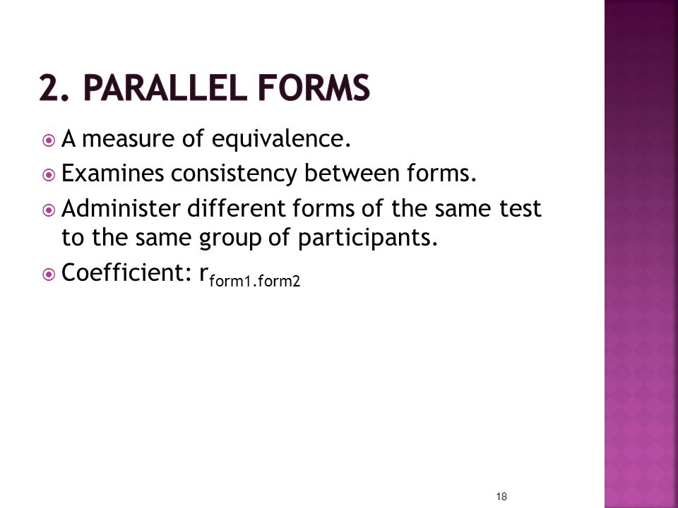 2. Parallel Forms A measure of equivalence.
