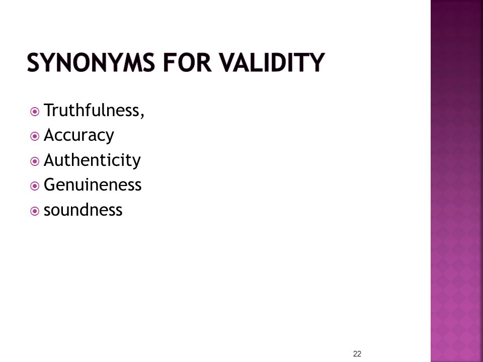Synonyms for Validity Truthfulness, Accuracy Authenticity Genuineness