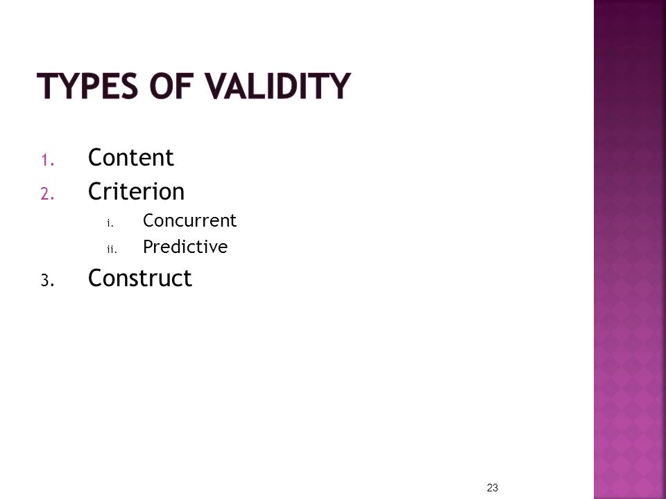 Types of Validity Content Criterion Concurrent Predictive Construct