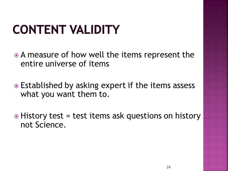 Content Validity A measure of how well the items represent the entire universe of items.