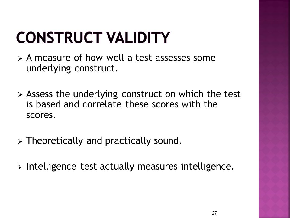 Construct Validity A measure of how well a test assesses some underlying construct.