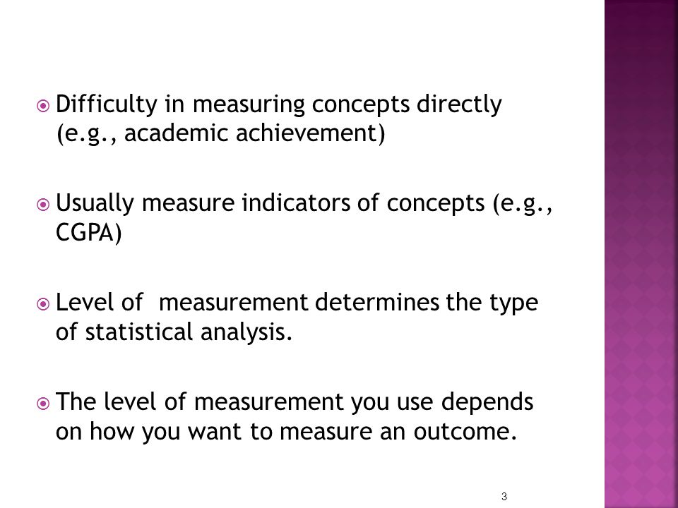 Difficulty in measuring concepts directly (e.g., academic achievement)