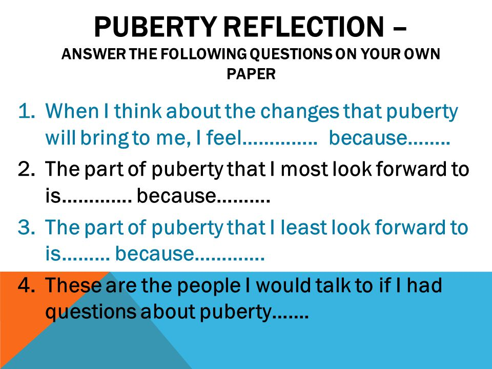 PUBERTY Reflection – answer the following questions on your own paper