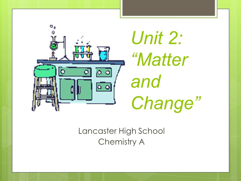Unit 2: Matter and Change