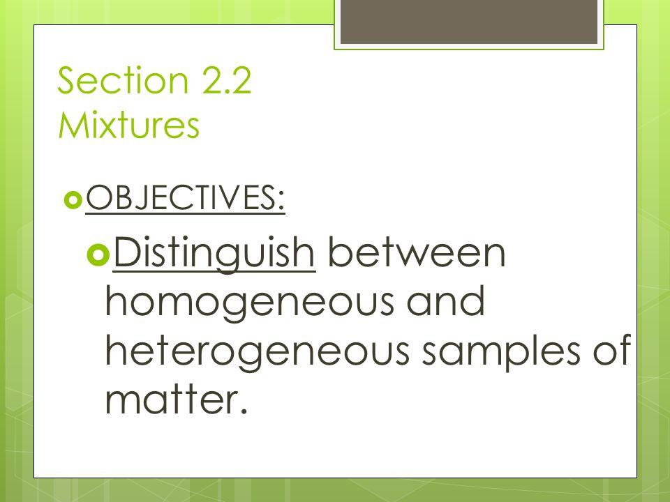 Distinguish between homogeneous and heterogeneous samples of matter.