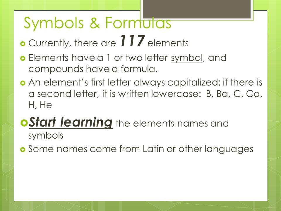 Symbols & Formulas Start learning the elements names and symbols