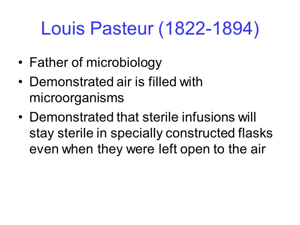 Louis Pasteur ( ) Father of microbiology