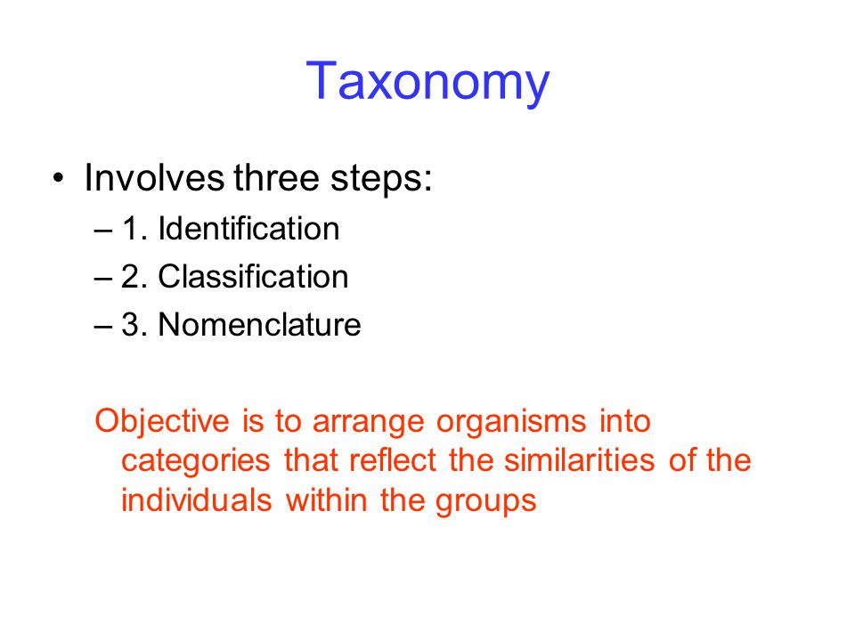 Taxonomy Involves three steps: 1. Identification 2. Classification