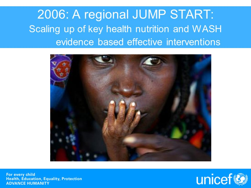 2006: A regional JUMP START: Scaling up of key health nutrition and WASH evidence based effective interventions