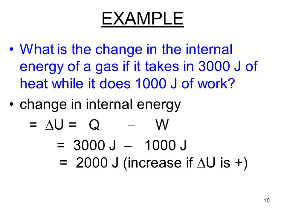 EXAMPLE What is the change in the internal energy of a gas if it takes in 3000 J of heat while it does 1000 J of work