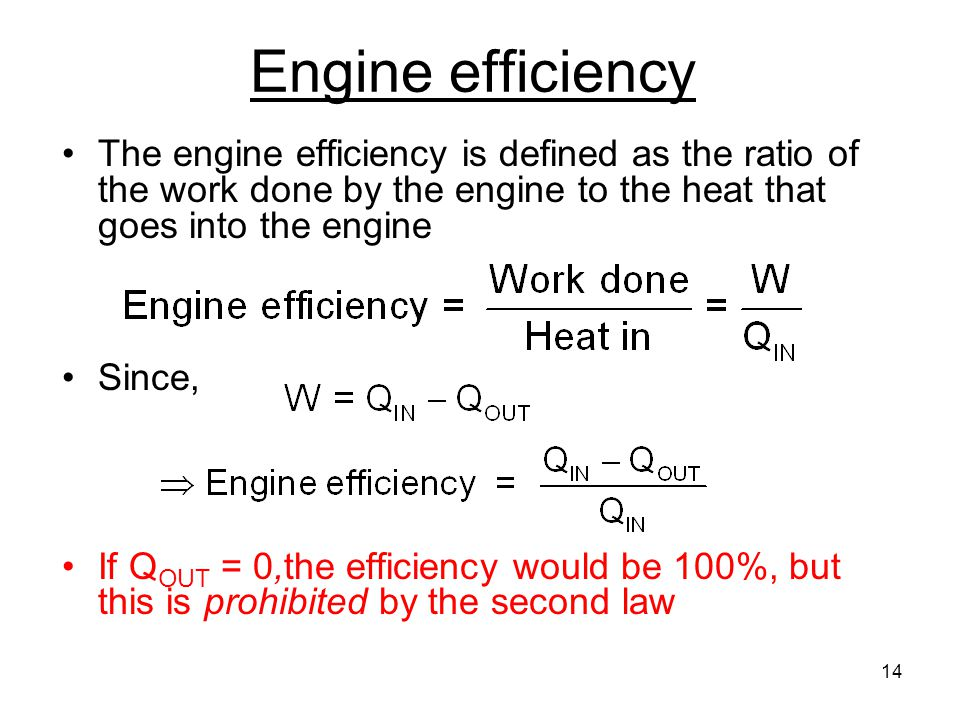 Engine efficiency The engine efficiency is defined as the ratio of the work done by the engine to the heat that goes into the engine.