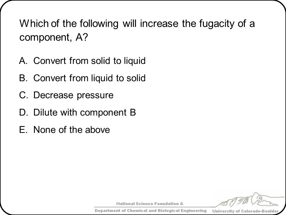 Which of the following will increase the fugacity of a component, A