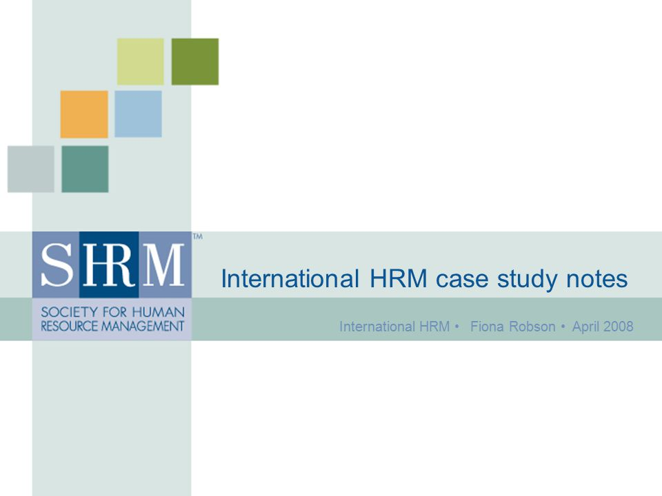 international human resource management cse study This essay is based on strategic human resource management theories and practices for this assignment baa & bar restaurant has been chosen where.