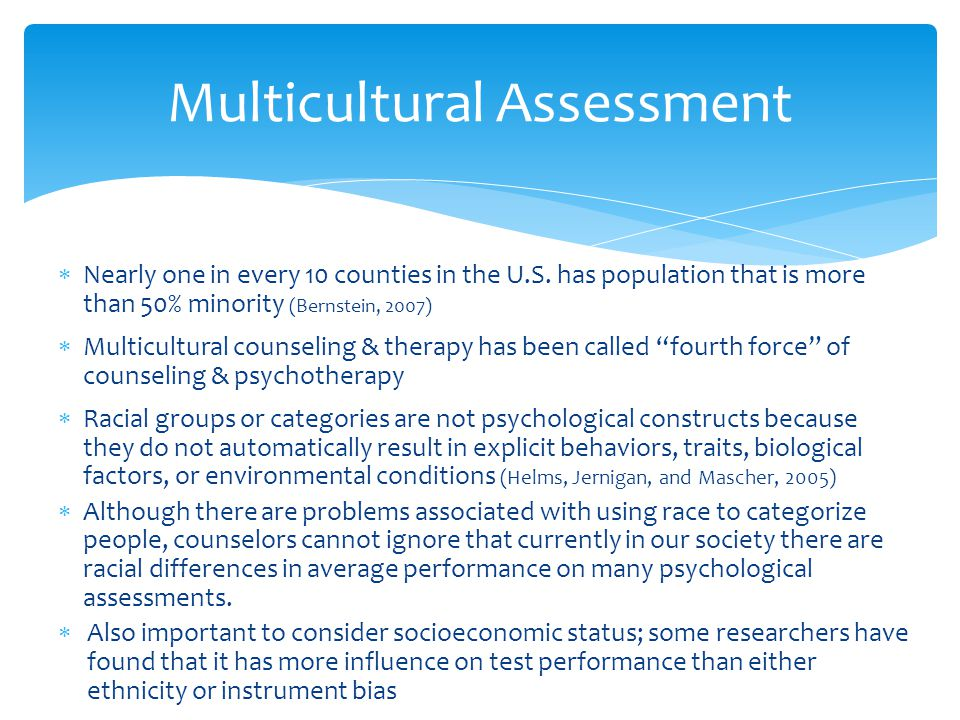 cultural bias in assessment and counseling Cultural competence is one of only a few competencies required of counselors in most state statutes the american counseling association (aca) set forth specific guidelines for providing counseling services to ethnically and culturally diverse populations in their aca code of ethics.