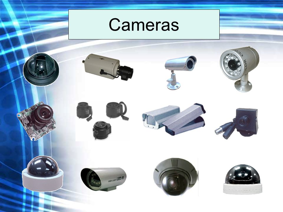 Cameras There are several options on cameras depending on location and circumstances.