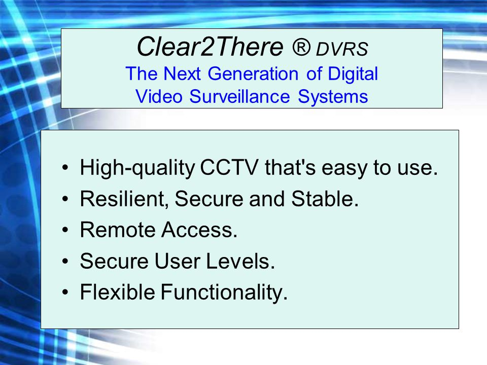 Clear2There ® DVRS The Next Generation of Digital Video Surveillance Systems