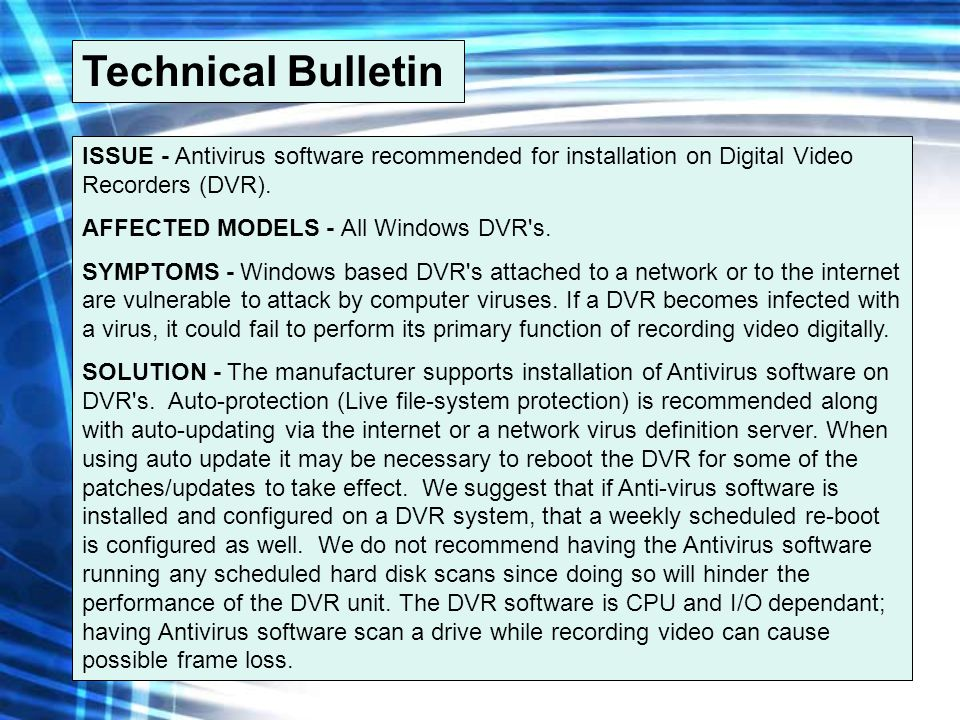 Technical Bulletin ISSUE - Antivirus software recommended for installation on Digital Video Recorders (DVR).
