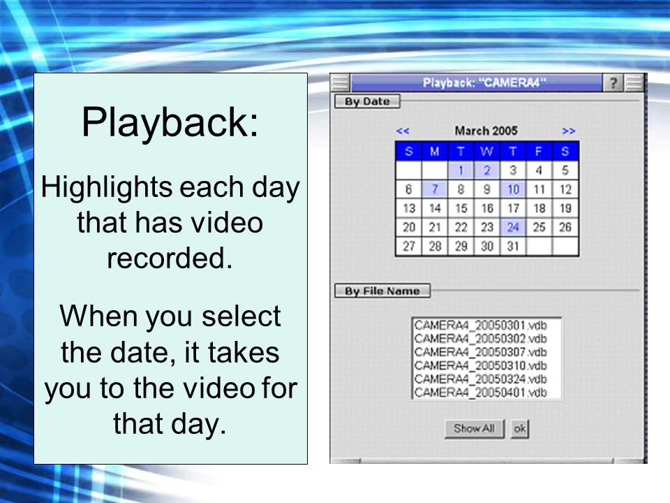 Playback: Highlights each day that has video recorded