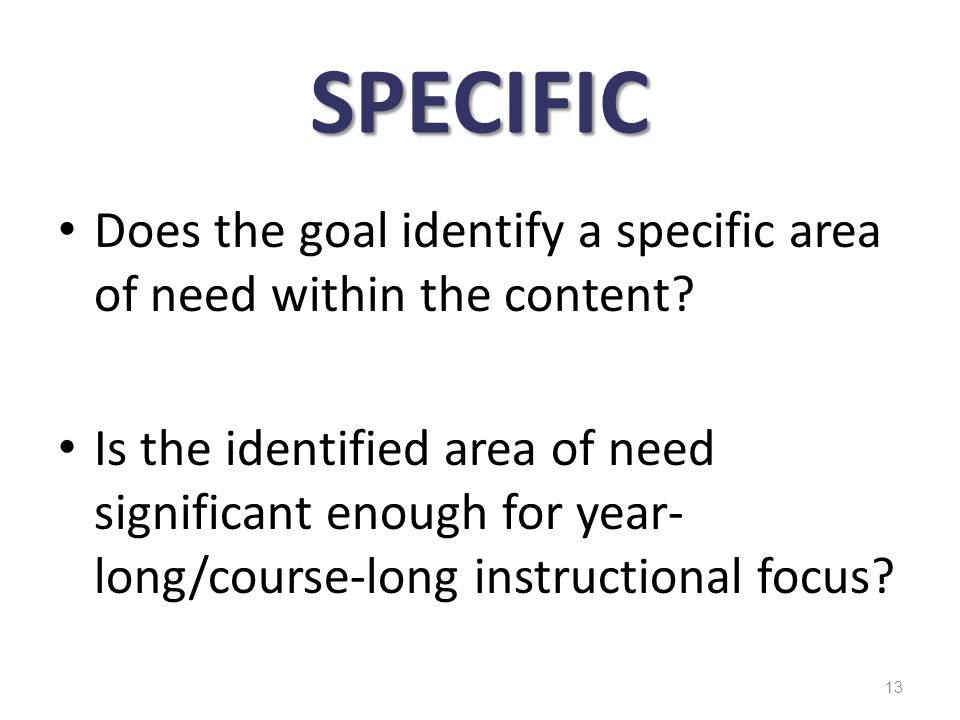 SPECIFIC Does the goal identify a specific area of need within the content