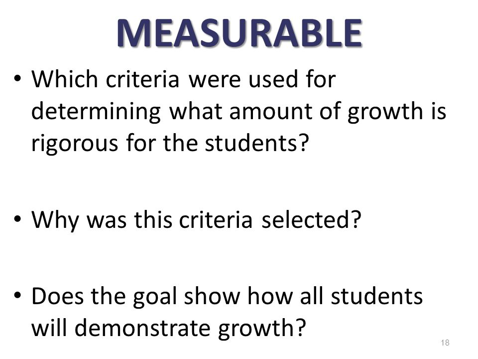 MEASURABLE Which criteria were used for determining what amount of growth is rigorous for the students