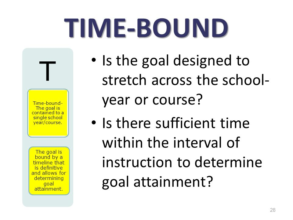 Time-bound- The goal is contained to a single school year/course.
