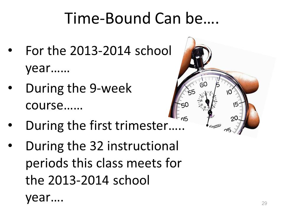 Time-Bound Can be…. For the school year……