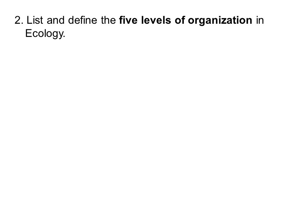 the five levels of organization in Transcript of the 5 levels of environmental organization levels of the envornment 1 single organism level 1 of the 5 levels population.