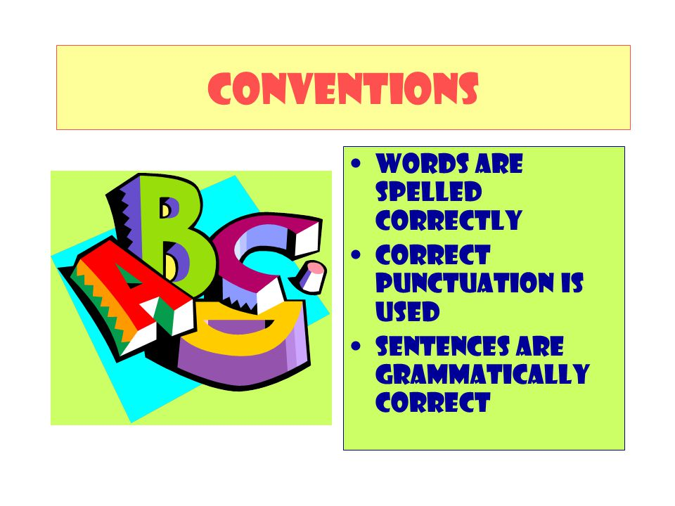 CONVENTIONS Words are spelled correctly Correct punctuation is used