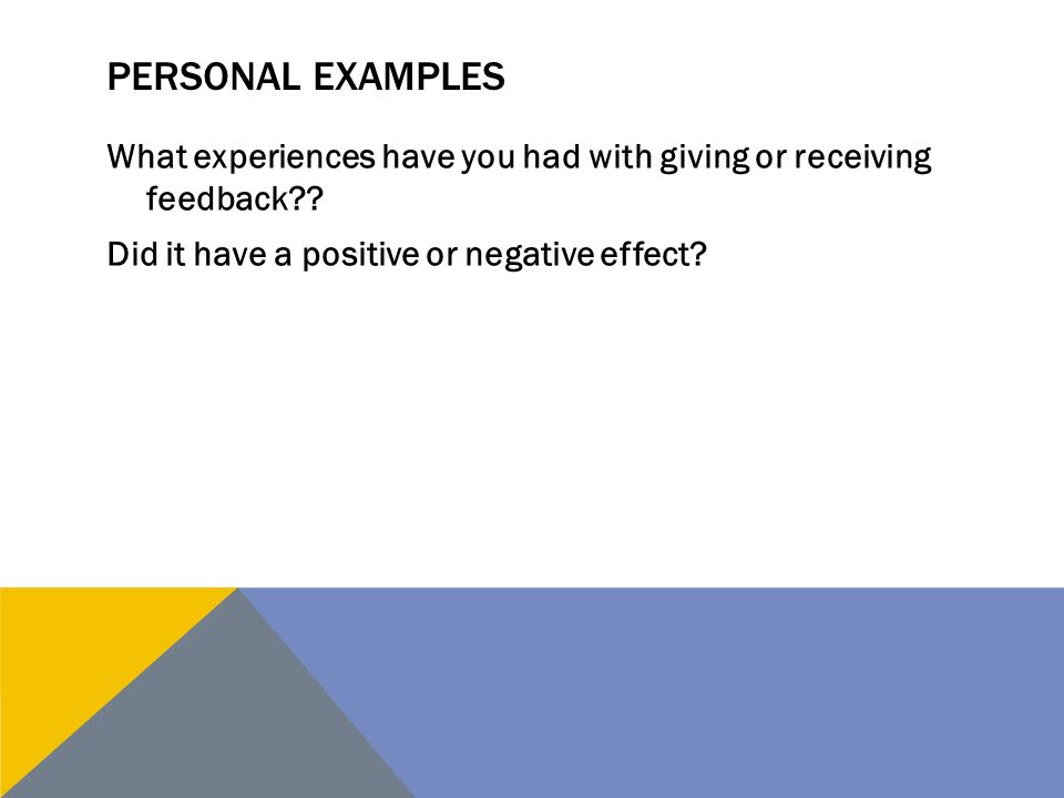 Personal Examples What experiences have you had with giving or receiving feedback .