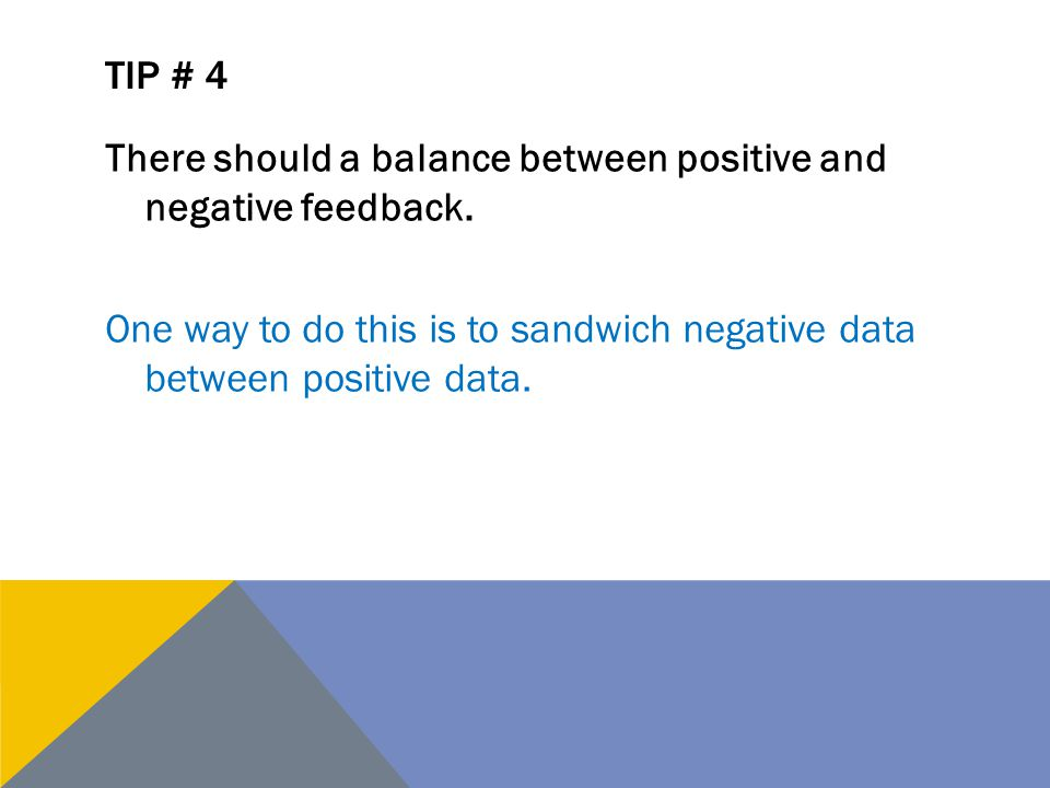 There should a balance between positive and negative feedback.