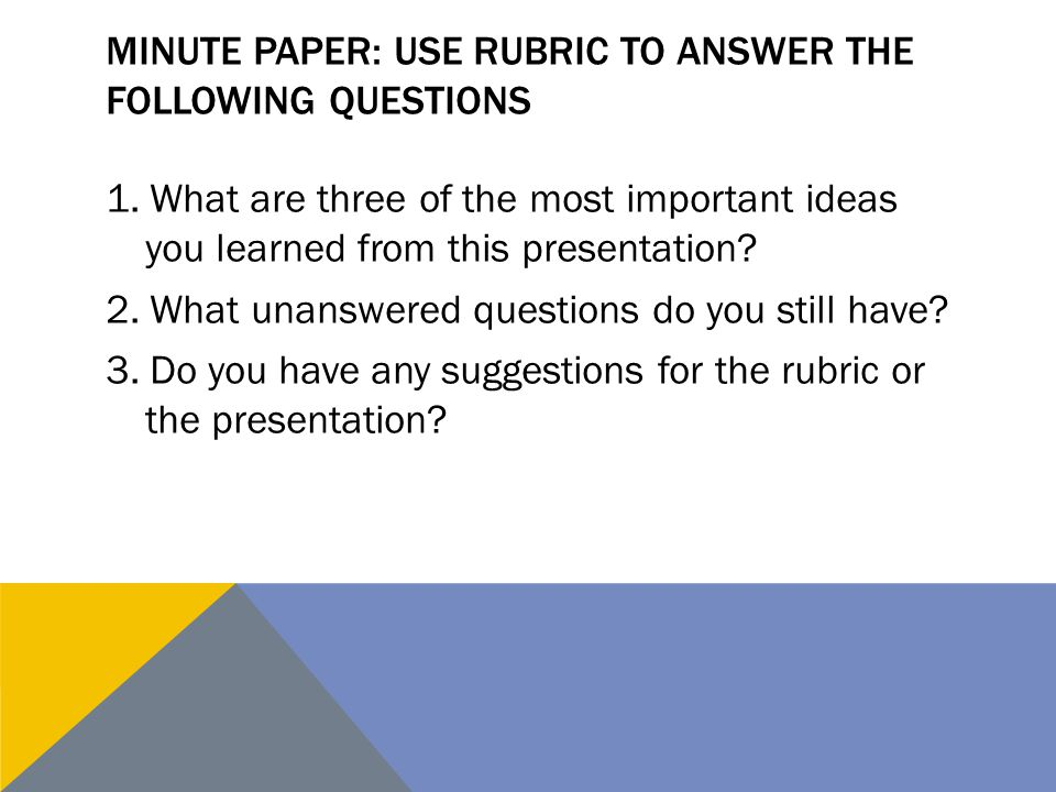 Minute paper: Use Rubric to answer the following questions