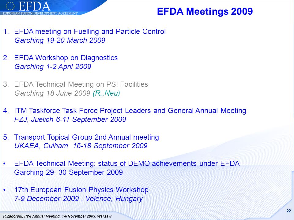 EFDA Meetings 2009 EFDA meeting on Fuelling and Particle Control Garching 19-20 March 2009. EFDA Workshop on Diagnostics Garching 1-2 April 2009.
