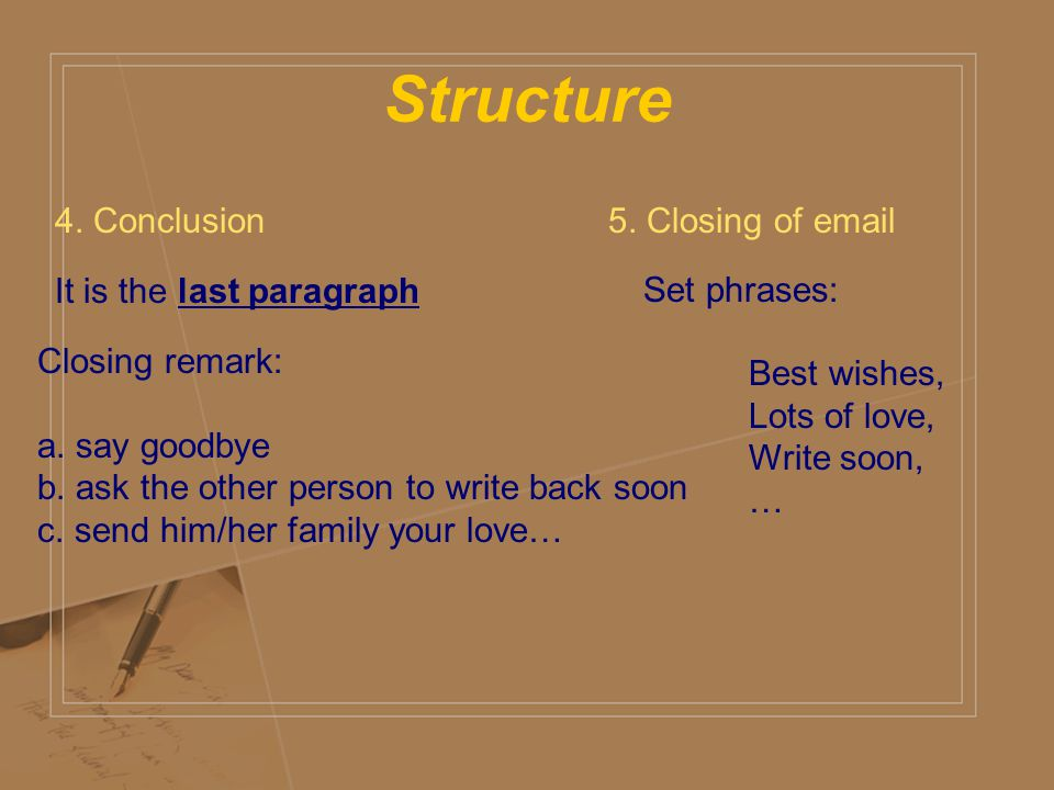 Structure 4. Conclusion 5. Closing of  Set phrases: Best wishes,