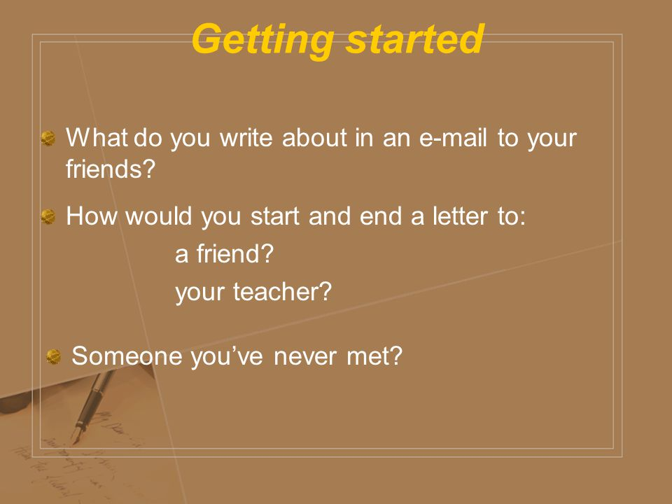 Getting started What do you write about in an  to your friends