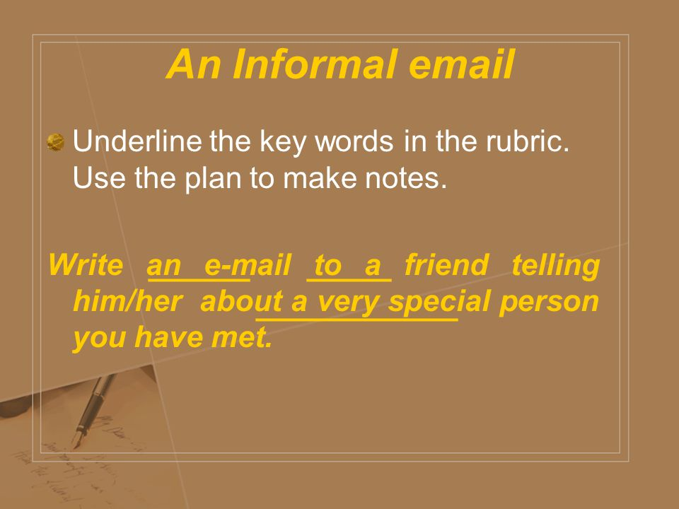 An Informal  Underline the key words in the rubric. Use the plan to make notes.