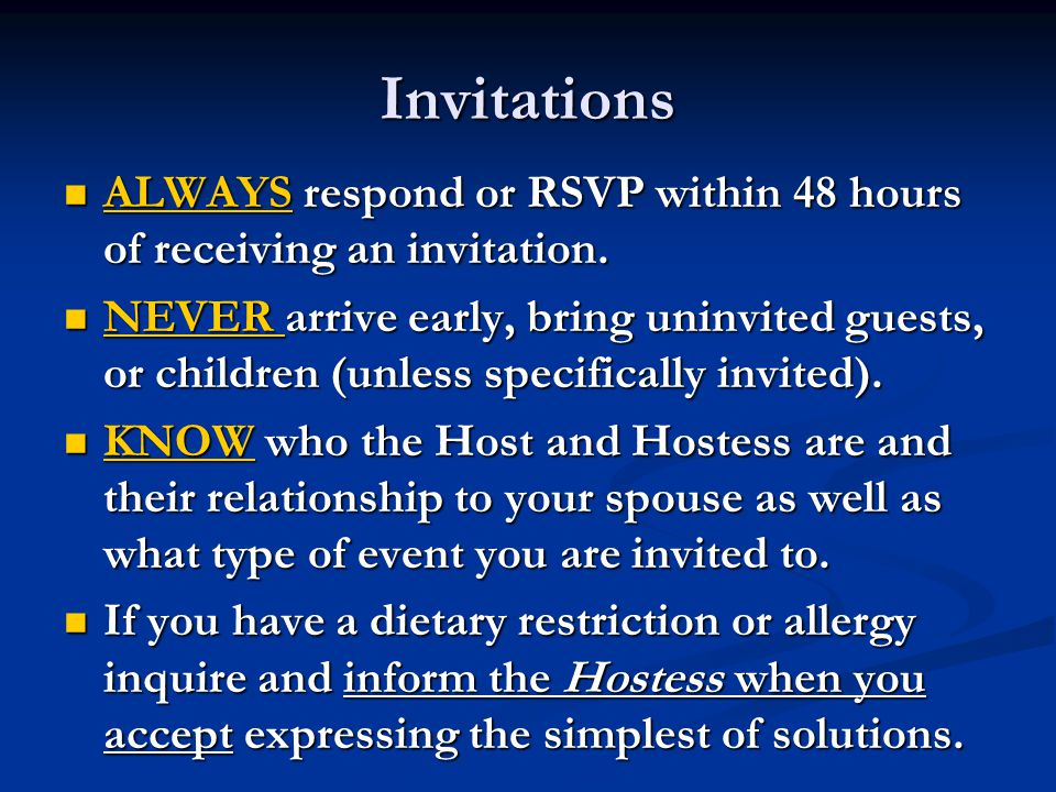 Invitations ALWAYS respond or RSVP within 48 hours of receiving an invitation.
