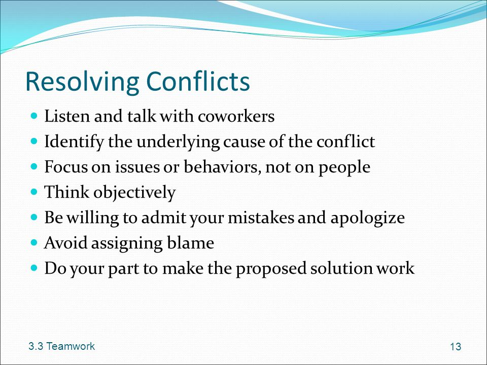 Resolving Conflicts Listen and talk with coworkers